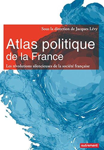 Atlas politique de la France. Les révolutions silencieuses de la société française (Atlas/Monde) par Jacques Levy