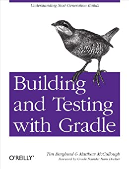 Building and Testing with Gradle by [Berglund, Tim, Matthew McCullough]