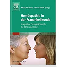 Homöopathie in der Frauenheilkunde: Integrative Therapiekonzepte für Klinik und Praxis