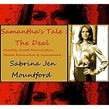 Samantha's Tale : The Deal : Forced Feminization, Bondage, BDSM & Male Chastity. (BDSM & Femdom : Chastity, Bondage, Female Domination & Forced Feminization)