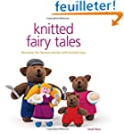 Knitted Fairy Tales: Recreate the Fam...