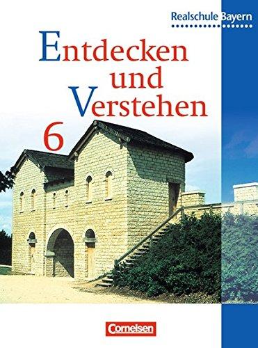 Entdecken und verstehen - Realschule Bayern / 6. Jahrgangsstufe - Von den Anfängen der Geschichte bis zum Frühmittelalte
