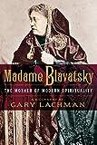 Madame Blavatsky: The Mother of Modern Spirituality