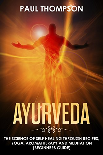 Ayurveda: Science to self healing through recipes, yoga ...