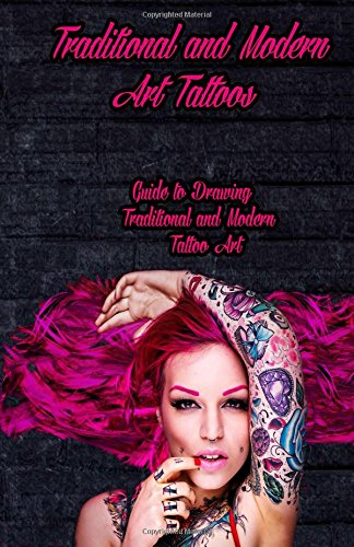 Traditional and Modern Art Tattoos: Guide to Drawing Traditional and Modern Tattoo Art: Volume 1