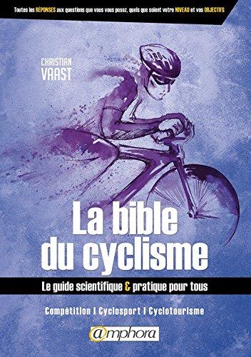 La bible du cyclisme: Le guide scientifique et pratique pour tous (ARTICLES SANS C) por Christian Vaast