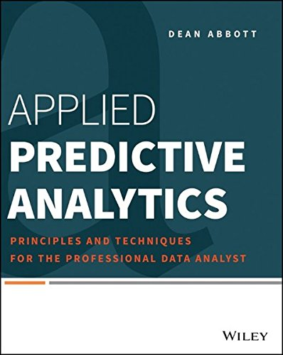 Applied Predictive Analytics: Principles and Techniques for the Professional Data Analyst