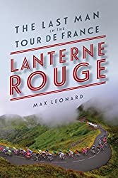 Lanterne Rouge: The Last Man in the Tour de France by Max Leonard (2016-06-14)