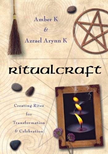 Ritualcraft: Creating Rites for Transformation and Celebration: Written by Amber K, 2006 Edition, (1st Edition) Publisher: Llewellyn Publications,U.S. [Paperback]