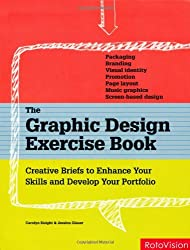 The Graphic Design Exercise Book: Creative Briefs to Enhance Your Skills and Develop Your Portfolio