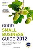 Good Small Business Guide 2012: How to Start and Grow Your Own Business by Various (2011-10-03)