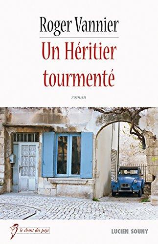 Un Héritier tourmenté: Un roman régional (Le chant des pays)