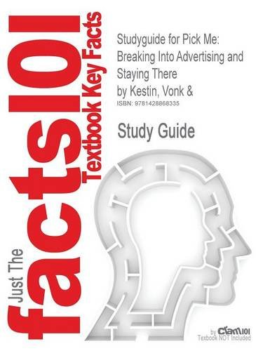 Studyguide for Pick Me: Breaking Into Advertising and Staying There by Kestin, Vonk &, ISBN 9780471715573