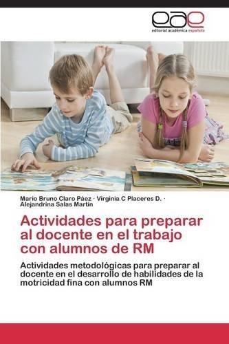 Actividades para preparar al docente en el trabajo con alumnos de RM by Claro P??ez Mario Bruno (2014-12-18)