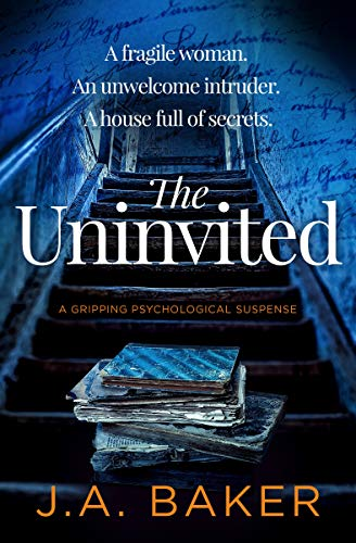 The Uninvited: a gripping psychological suspense by [Baker, J.A.]
