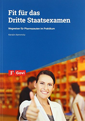 Fit für das Dritte Staatsexamen: Wegweiser für Pharmazeuten im Praktikum (Govi)