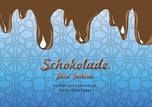 Schokolade fürs Gehirn: Ein Mal- und Zeichenbuch