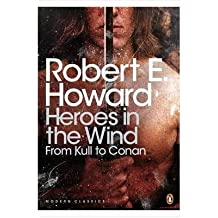 HEROES IN THE WIND: FROM KULL TO CONAN THE BEST OF ROBERT E. HOWARD BY (HOWARD, ROBERT E.) PAPERBACK