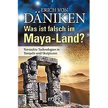 Was ist falsch im Maya-Land?: Versteckte Technologien in Tempeln und Skulpturen