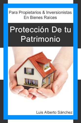Protección de tu Patrimonio por Luis Alberto Sanchez
