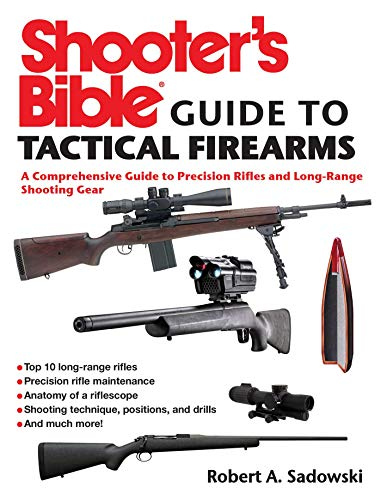 Shooter's Bible Guide to Tactical Firearms: A Comprehensive Guide to Precision Rifles and Long-Range Shooting Gear