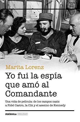 Yo fui la espía que amó al Comandante: Una vida de película: de los campos nazis a Fidel Castro, la CIA y el asesino de Kennedy por Marita Lorenz