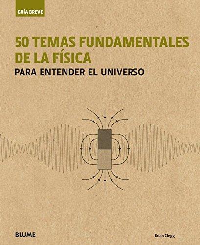 Guía breve. 50 temas fundamentales de la física: para entender el universo Brian Clegg