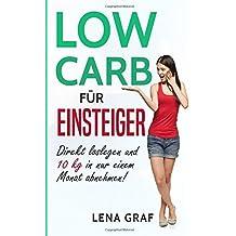Low Carb für Einsteiger: Direkt loslegen und 10 kg in nur einem Monat abnehmen!