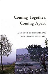Coming Together, Coming Apart: A Memoir of Heartbreak and Promise in Israel by Daniel Gordis (2006-06-01)