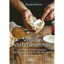 Vegane Vorratskammer: 111 Rezepte für eigene Nudeln, Brotaufstriche, Getränke und vieles mehr (German Edition)