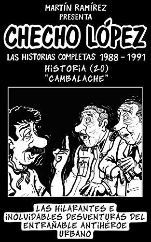 CHECHO LÓPEZ Las Historias Completas 1988 – 1991 Historia 20 Cambalache: Las hilarantes e inolvidables desventuras del entrañable antihéroe urbano por Martín Ramírez