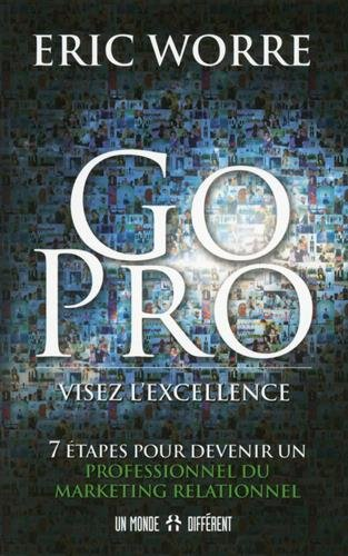 Go pro : visez l'excellence : 7 étapes pour devenir un professionnel du marketing relationnel par Eric Worre