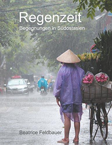 Regenzeit: Begegnungen in Südostasien