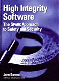 High Integrity Software: The SPARK Approach to Safety and Security 1st (first) Edition by Barnes, John published by Addi
