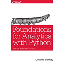 Foundations for Analytics with Python: From Non-Programmer to Hacker