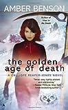 The Golden Age of Death (Calliope Reaper-Jones Novels)