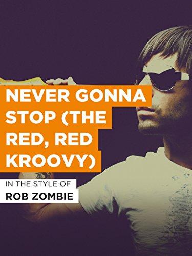 Never Gonna Stop (The Red, Red Kroovy) im Stil von