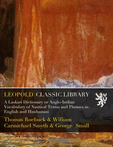 A Laskari Dictionary or Anglo-Indian Vocabulary of Nautical Terms and Phrases in English and Hindustani por Thomas Roebuck