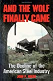 And the Wolf Finally Came: The Decline of the American Steel Industry (Pih Series in Social and Labor History)