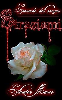 Straziami (Cronache del Sangue Vol. 1) di [Mauro, Claudia]