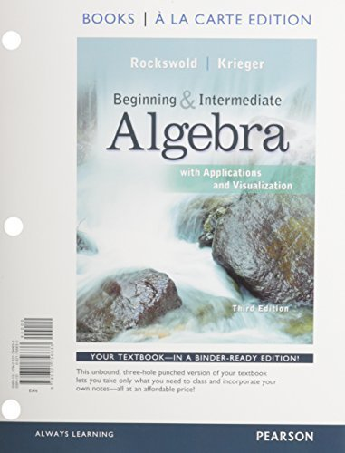 Beginning and Intermediate Algebra with Applications & Visualization, Books a la Carte Edition (3rd Edition) 3rd edition by Rockswold, Gary K., Krieger, Terry A. (2012) Loose Leaf