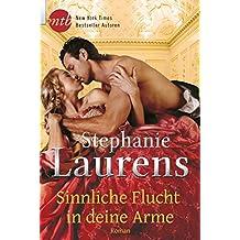 Sinnliche Flucht in deine Arme: Historischer Liebesroman (Cynster Sisters 2)