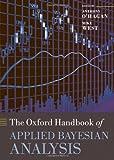 The Oxford Handbook of Applied Bayesian Analysis (Oxford Handbooks)