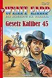 Wyatt Earp 47 - Western: Gesetz Kaliber 45
