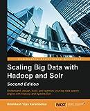 Scaling Big Data with Hadoop and Solr - Second Edition by Hrishikesh Vijay Karambelkar (2015-03-31)