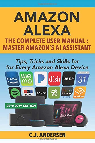 Amazon Alexa: The Complete User Manual - Tips, Tricks & Skills for Every Amazon Alexa Device (Alexa Tips and Tricks) por CJ Andersen