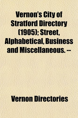 Vernon's City of Stratford Directory (1905); Street, Alphabetical, Business and Miscellaneous. --
