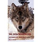 Das Zwölfwochenrudel: Gatterjagd auf graue Wölfe