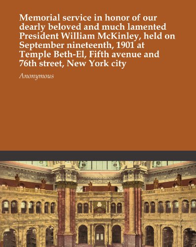 Memorial service in honor of our dearly beloved and much lamented President William McKinley, held on September nineteenth, 1901 at Temple Beth-El, Fifth avenue and 76th street, New York city