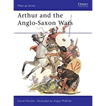 Arthur and the Anglo-Saxon Wars: Anglo-Celtic Warfare, A.D.410-1066 (Men-at-Arms)